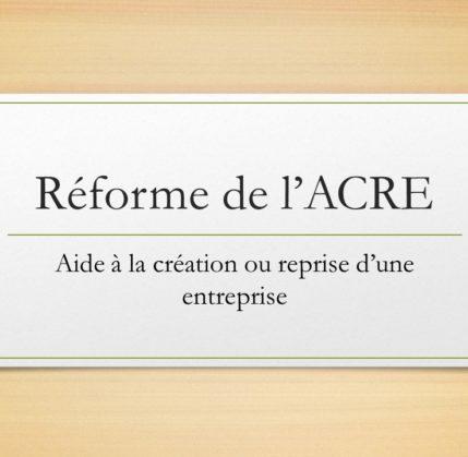 Réforme de l'ACRE (Aide à la création ou reprise d'une entreprise)